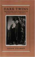 Dark twins : imposture and identity in Mark Twain's America /