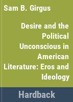 Desire and the political unconscious in American literature : eros and ideology /