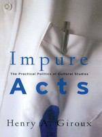 Impure acts : the practical politics of cultural studies /