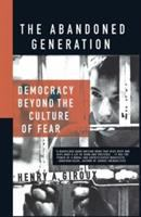 The abandoned generation : democracy beyond the culture of fear /