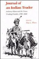 Journal of an Indian trader : Anthony Glass and the Texas trading frontier, 1790-1810 /