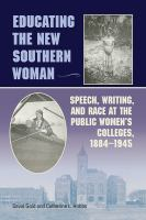 Educating the new Southern woman : speech, writing, and race at the public women's colleges, 1884-1945 /