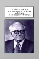 The political principles of Senator Barry M. Goldwater as revealed in his speeches and writings : a source book /