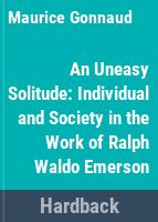 An uneasy solitude : individual and society in the work of Ralph Waldo Emerson /