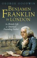 Benjamin Franklin in London : the British life of America's founding father /