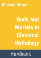Gods and mortals in classical mythology /