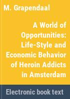 A world of opportunities : life-style and economic behavior of heroin addicts in Amsterdam /