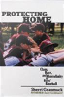 Protecting home : class, race, and masculinity in boys' baseball /