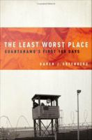 The least worst place : Guantanamo's first 100 days /