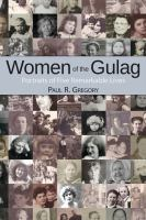 Women of the Gulag : portraits of five remarkable lives /