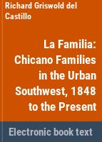 La familia : Chicano families in the urban Southwest, 1848 to the present /