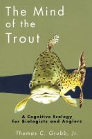 The Mind of the Trout : a Cognitive Ecology for Biologists and Anglers.