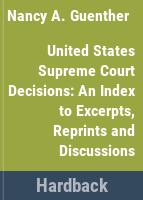 United States Supreme Court decisions : an index to excerpts, reprints, and discussions /