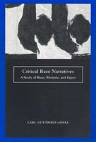 Critical race narratives : a study of race, rhetoric, and injury /