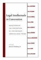 Legal intellectuals in conversation : reflections on the construction of contemporary American legal theory /