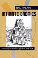 Intimate enemies : demonizing the Bolshevik opposition, 1918-1928 /