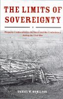 The limits of sovereignty : property confiscation in the Union and the Confederacy during the Civil War /