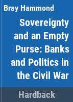 Sovereignty and an empty purse ; banks and politics in the Civil War.