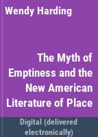The myth of emptiness and the new American literature of place /