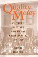 The quality of mercy : Southern Baptists and social Christianity, 1890-1920 /