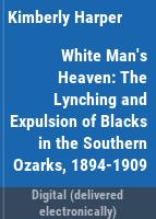 White man's heaven : the lynching and expulsion of blacks in the Southern Ozarks, 1894-1909 /