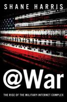 @WAR : the rise of the military-Internet complex /