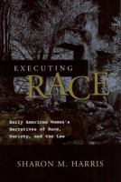 Executing race : early American women's narratives of race, society, and the law /