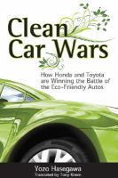 Clean car wars : how Honda and Toyota are winning the battle of the eco-friendly autos /