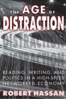 The age of distraction : reading, writing, and politics in a high-speed networked economy /