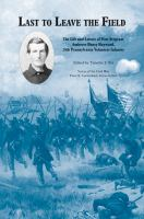 Last to leave the field : the life and letters of First Sergeant Ambrose Henry Hayward, 28th Pennsylvania Volunteer Infantry /