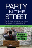 Party in the street : the antiwar movement and the Democratic party after 9/11 /