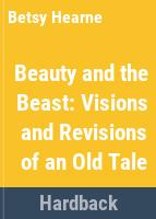 Beauty and the beast : visions and revisions of an old tale /