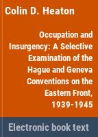 Occupation and insurgency : a selective examination of the Hague and Geneva Conventions on the Eastern Front, 1939-1945 /