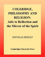 Coleridge, philosophy, and religion : Aids to reflection and the mirror of the spirit /
