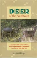 Deer of the Southwest a complete guide to the natural history, biology, and management of southwestern mule deer and white-tailed deer /