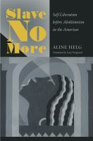 Slave no more : self-liberation before abolitionism in the Americas /