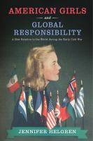 American girls and global responsibility : a new relation to the world during the early Cold War /