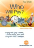 Who will pay? : coping with aging societies, climate change, and other long-term fiscal challenges /