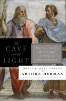The cave and the light : Plato versus Aristotle, and the struggle for the soul of Western civilization /