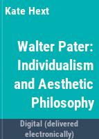 Walter Pater : individualism and aesthetic philosophy /
