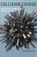 Collision course : endless growth on a finite planet /