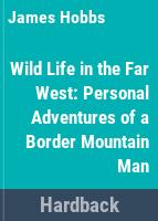 Wild life in the far West : personal adventures of a border mountain man /