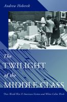 The twilight of the middle class : post-World War II American fiction and white-collar work /