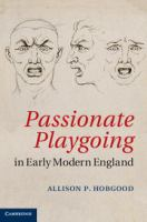 Passionate playgoing in early modern England /