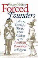 Forced founders : Indians, debtors, slaves, and the making of the American Revolution in Virginia /
