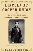 Lincoln at Cooper Union : the speech that made Abraham Lincoln president /