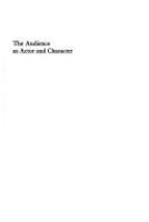The audience as actor and character : the modern theater of Beckett, Brecht, Genet, Ionesco, Pinter, Stoppard, and Williams /