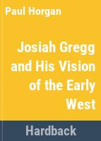 Josiah Gregg and his vision of the early West /