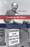 Crossing the floor : Reg Prentice and the crisis of British social democracy /