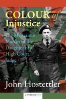 The Colour of Injustice : the Mysterious Murder of the Daughter of a High Court Judge /
